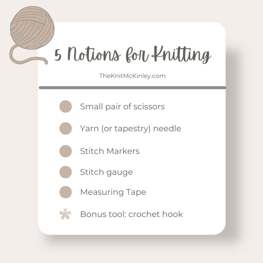 "Blush and gray image of a list of notions title ""5 Notions for Knitting"" with the following list: Small pair of scissors, yarn (or tapestry) needle), stitch markers, stitch gauge, measuring tape, bonus tool: crochet hook."